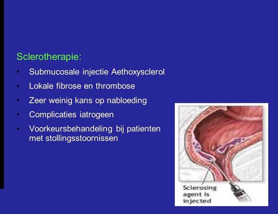 Sclerotherapie: Submucosale injectie Aethoxysclerol Lokale fibrose en thrombose Zeer weinig kans op nabloeding Complicaties iatrogeen Voorkeursbehandeling bij patienten met stollingsstoornissen