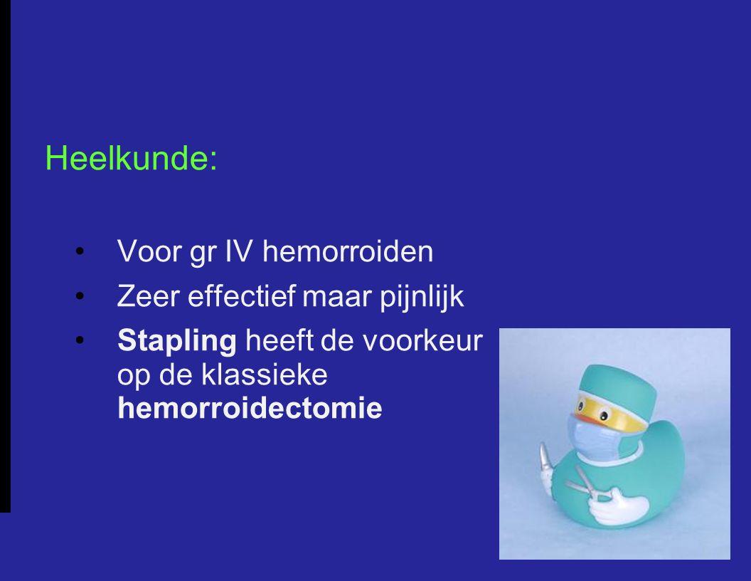 Heelkunde: Voor gr IV hemorroiden Zeer effectief maar pijnlijk Stapling heeft de voorkeur op de klassieke hemorroidectomie