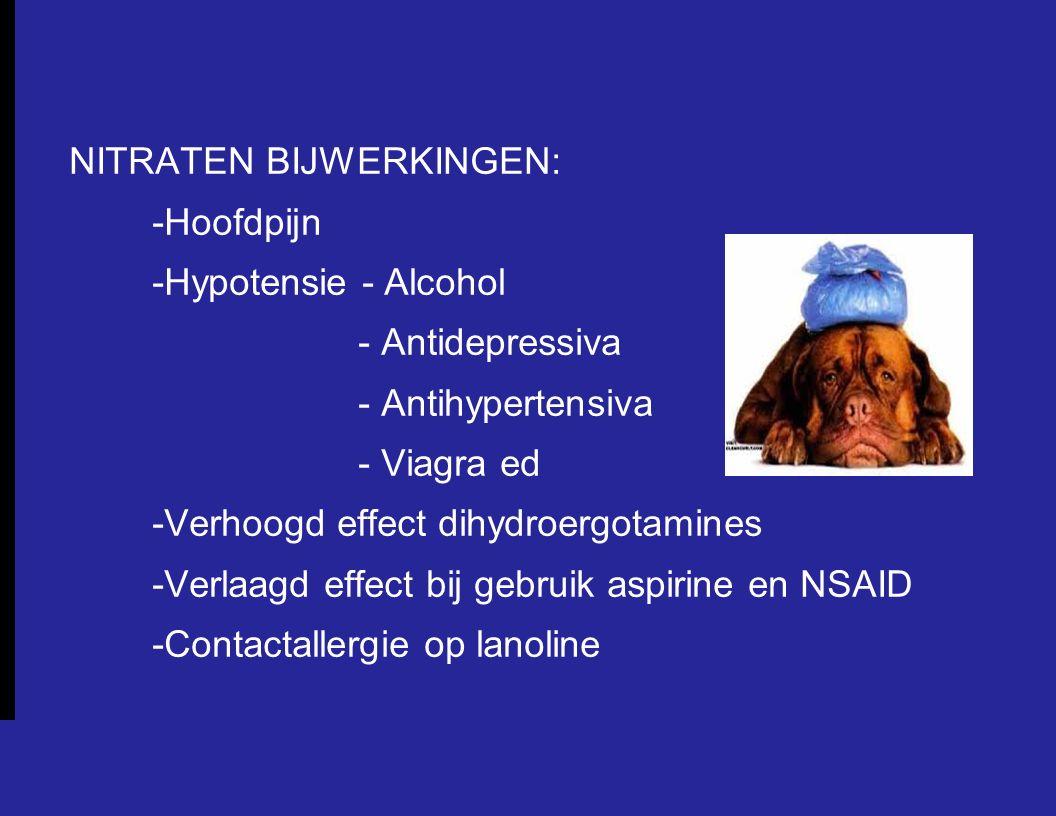 NITRATEN BIJWERKINGEN: -Hoofdpijn -Hypotensie - Alcohol - Antidepressiva - Antihypertensiva - Viagra ed -Verhoogd effect dihydroergotamines -Verlaagd