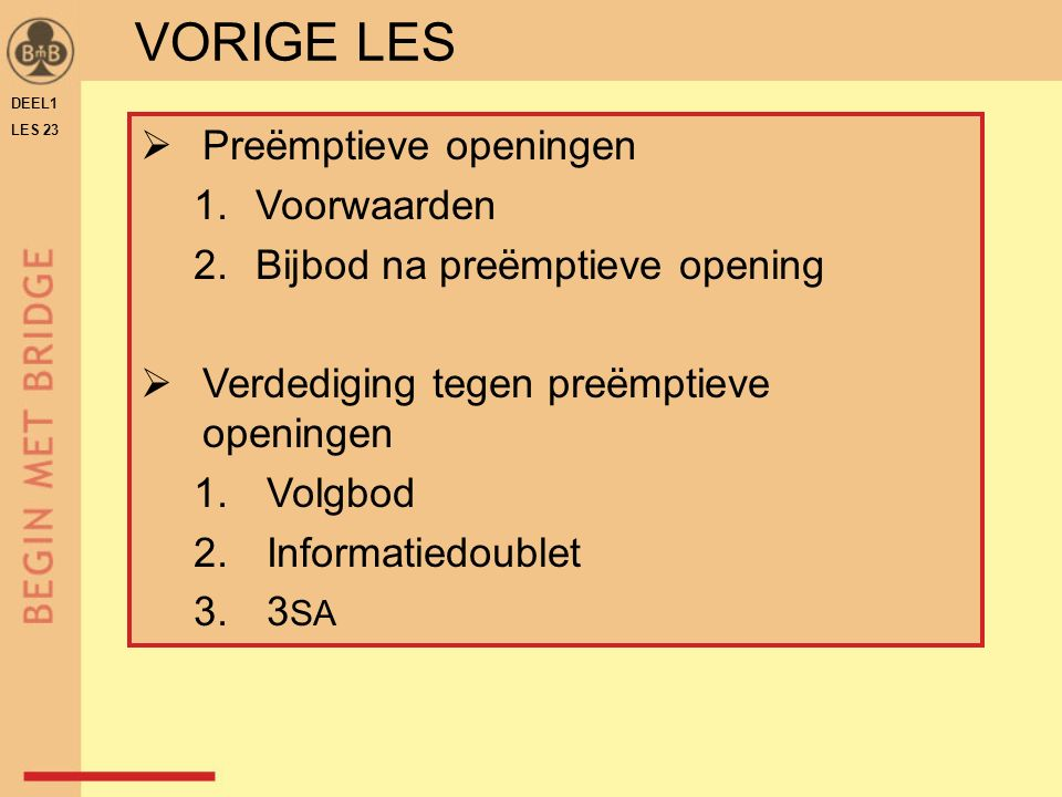 DEEL1 LES 23  Preëmptieve openingen 1.Voorwaarden 2.Bijbod na preëmptieve opening  Verdediging tegen preëmptieve openingen 1.