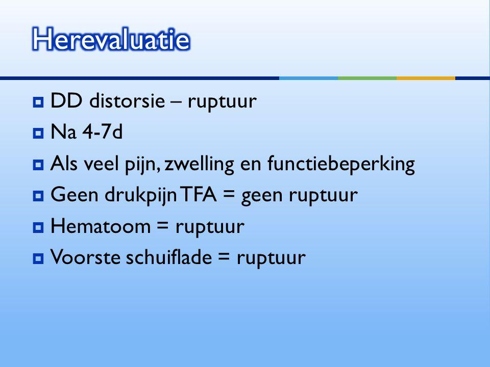  DD distorsie – ruptuur  Na 4-7d  Als veel pijn, zwelling en functiebeperking  Geen drukpijn TFA = geen ruptuur  Hematoom = ruptuur  Voorste sch