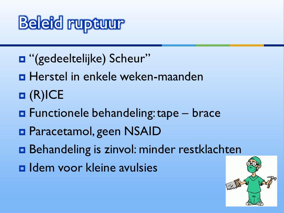 """ """"(gedeeltelijke) Scheur""""  Herstel in enkele weken-maanden  (R)ICE  Functionele behandeling: tape – brace  Paracetamol, geen NSAID  Behandeling"""