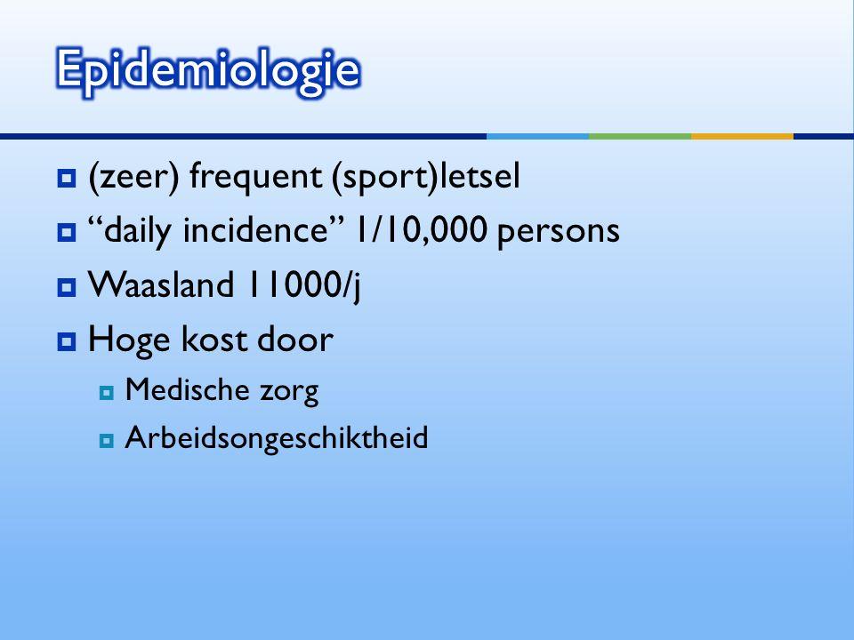 """ (zeer) frequent (sport)letsel  """"daily incidence"""" 1/10,000 persons  Waasland 11000/j  Hoge kost door  Medische zorg  Arbeidsongeschiktheid"""