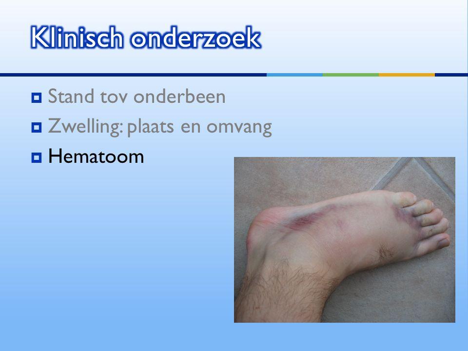  Stand tov onderbeen  Zwelling: plaats en omvang  Hematoom