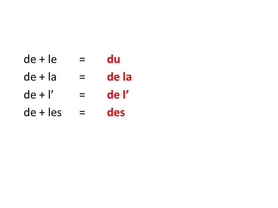 de + le= du de + la=de la de + l'=de l' de + les=des