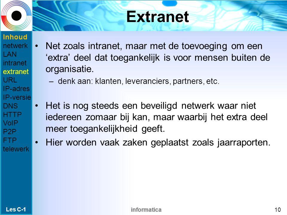 informatica Extranet Net zoals intranet, maar met de toevoeging om een 'extra' deel dat toegankelijk is voor mensen buiten de organisatie.