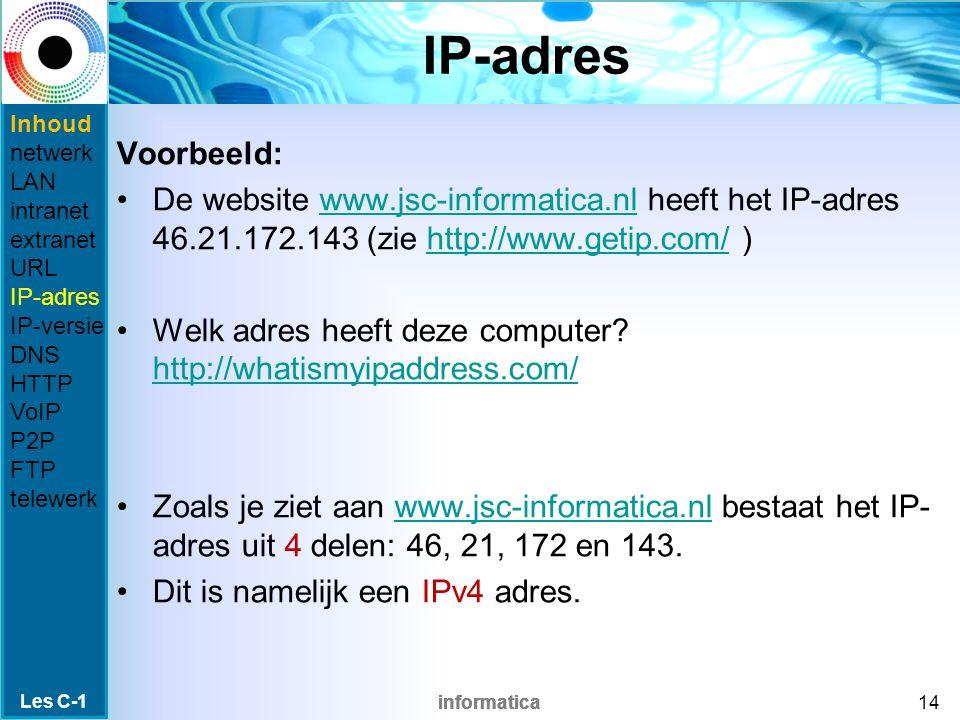 informatica IP-adres Voorbeeld: De website www.jsc-informatica.nl heeft het IP-adres 46.21.172.143 (zie http://www.getip.com/ )www.jsc-informatica.nlhttp://www.getip.com/ Welk adres heeft deze computer.