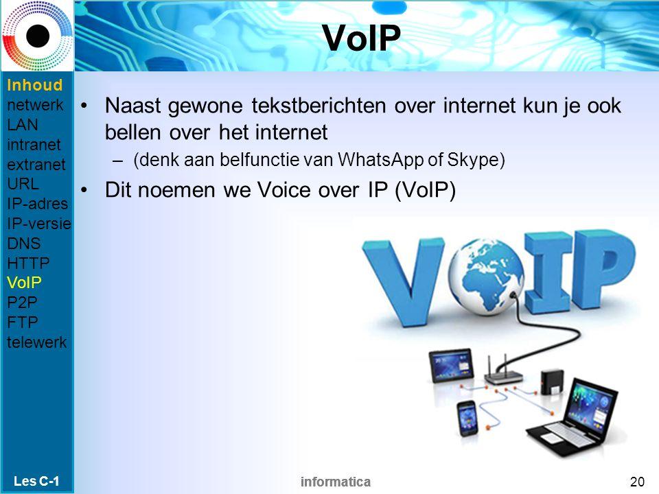informatica VoIP Naast gewone tekstberichten over internet kun je ook bellen over het internet –(denk aan belfunctie van WhatsApp of Skype) Dit noemen we Voice over IP (VoIP) Les C-1 20 Inhoud netwerk LAN intranet extranet URL IP-adres IP-versie DNS HTTP VoIP P2P FTP telewerk