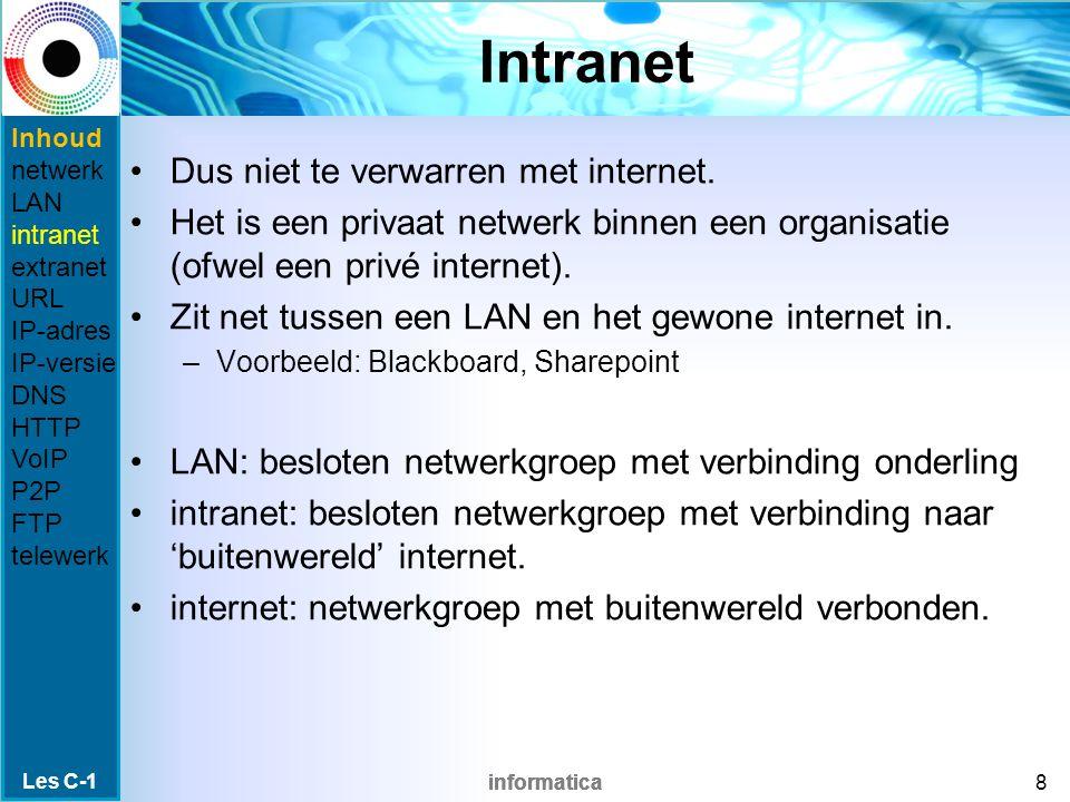 informatica Internet vs intranet Les C-1 9 Inhoud netwerk LAN intranet extranet URL IP-adres IP-versie DNS HTTP VoIP P2P FTP telewerk
