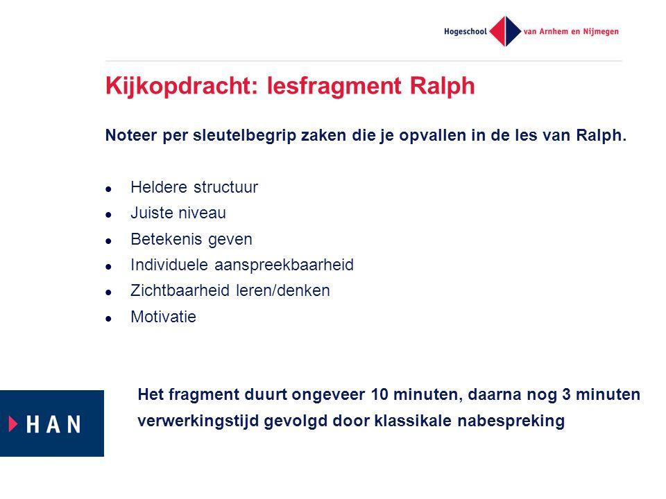 Kijkopdracht: lesfragment Ralph Noteer per sleutelbegrip zaken die je opvallen in de les van Ralph. Heldere structuur Juiste niveau Betekenis geven In