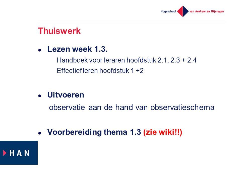 Thuiswerk Lezen week 1.3.  Handboek voor leraren hoofdstuk 2.1, 2.3 + 2.4 – Effectief leren hoofdstuk 1 +2 Uitvoeren observatie aan de hand van obser