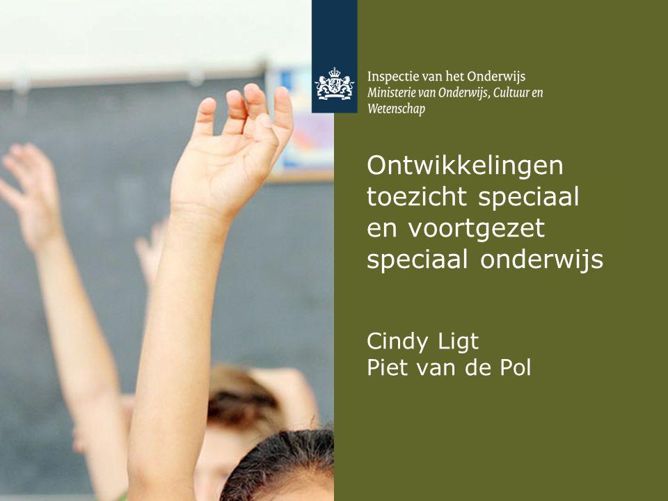 Ontwikkelingen toezicht speciaal en voortgezet speciaal onderwijs Cindy Ligt Piet van de Pol