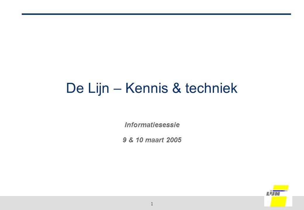 1 De Lijn – Kennis & techniek Informatiesessie 9 & 10 maart 2005
