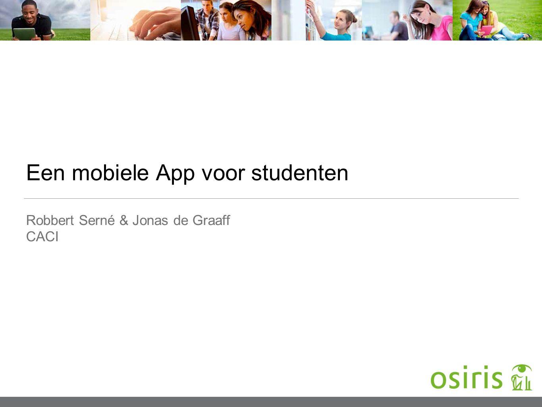 Een mobiele App voor studenten Robbert Serné & Jonas de Graaff CACI