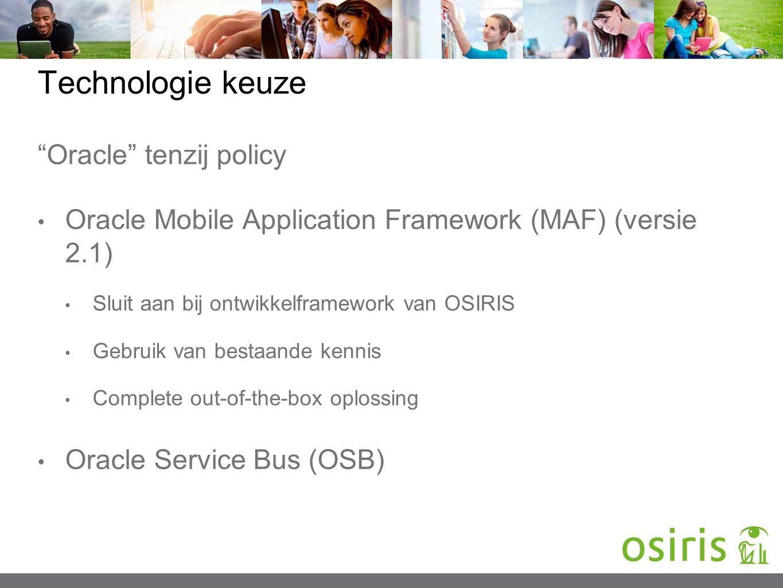 "Technologie keuze ""Oracle"" tenzij policy Oracle Mobile Application Framework (MAF) (versie 2.1) Sluit aan bij ontwikkelframework van OSIRIS Gebruik va"