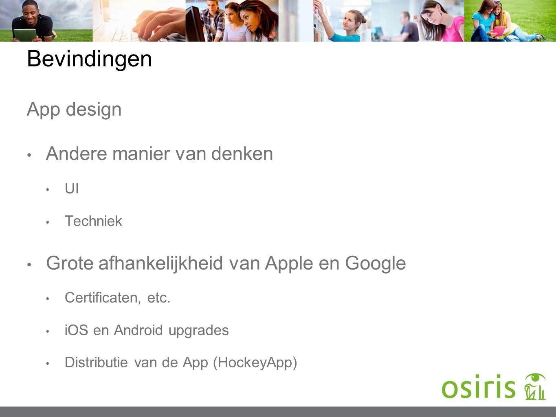 Bevindingen App design Andere manier van denken UI Techniek Grote afhankelijkheid van Apple en Google Certificaten, etc. iOS en Android upgrades Distr