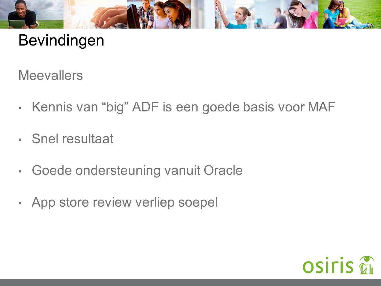 "Bevindingen Meevallers Kennis van ""big"" ADF is een goede basis voor MAF Snel resultaat Goede ondersteuning vanuit Oracle App store review verliep soep"