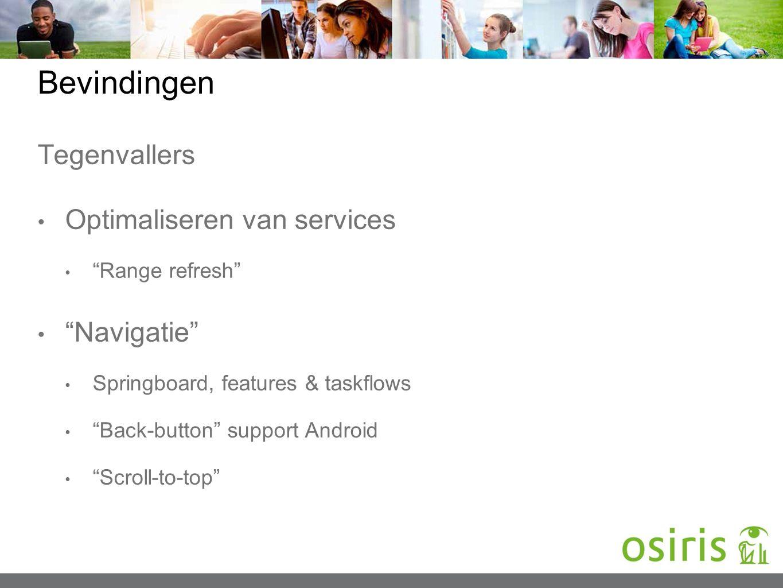 "Bevindingen Tegenvallers Optimaliseren van services ""Range refresh"" ""Navigatie"" Springboard, features & taskflows ""Back-button"" support Android ""Scrol"