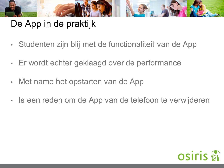 De App in de praktijk Studenten zijn blij met de functionaliteit van de App Er wordt echter geklaagd over de performance Met name het opstarten van de