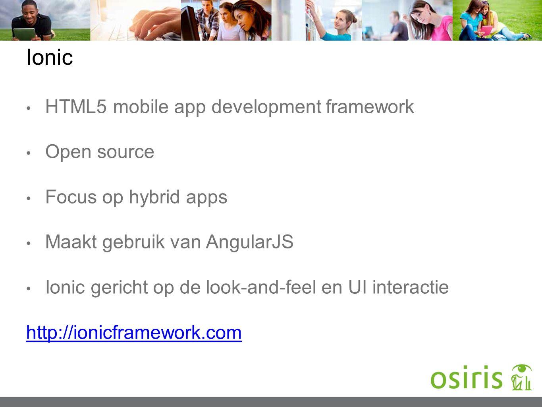 Ionic HTML5 mobile app development framework Open source Focus op hybrid apps Maakt gebruik van AngularJS Ionic gericht op de look-and-feel en UI inte