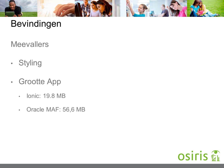 Bevindingen Meevallers Styling Grootte App Ionic: 19.8 MB Oracle MAF: 56,6 MB