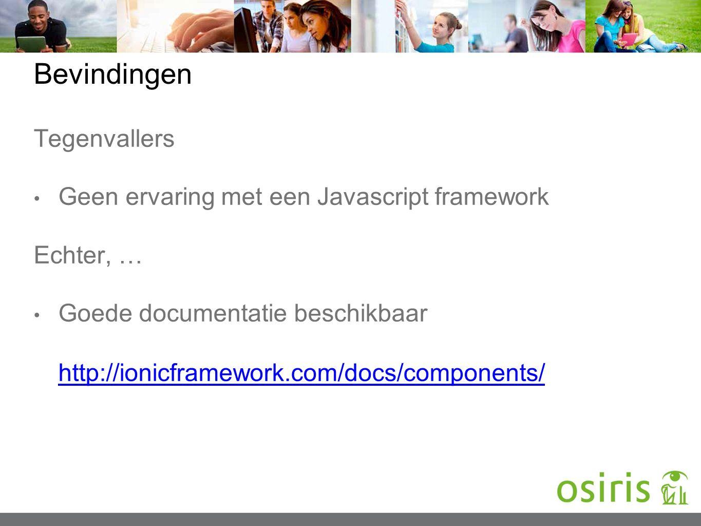 Bevindingen Tegenvallers Geen ervaring met een Javascript framework Echter, … Goede documentatie beschikbaar http://ionicframework.com/docs/components