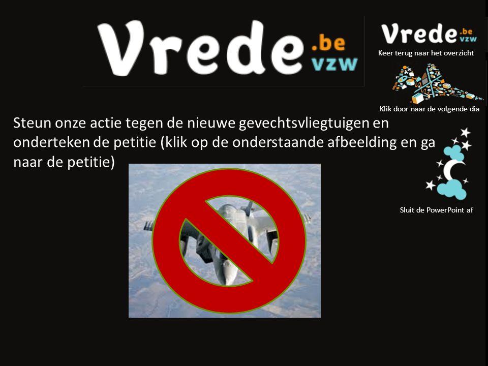 Steun onze actie tegen de nieuwe gevechtsvliegtuigen en onderteken de petitie (klik op de onderstaande afbeelding en ga naar de petitie) Klik door naar de volgende dia Sluit de PowerPoint af Keer terug naar het overzicht