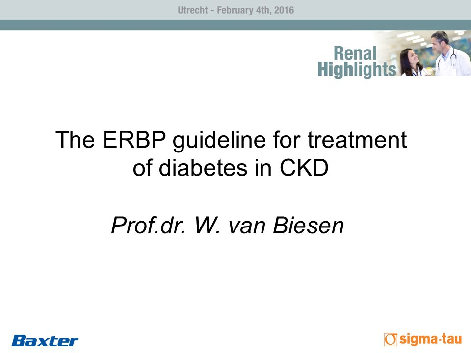 The ERBP guideline for treatment of diabetes in CKD Prof.dr. W. van Biesen