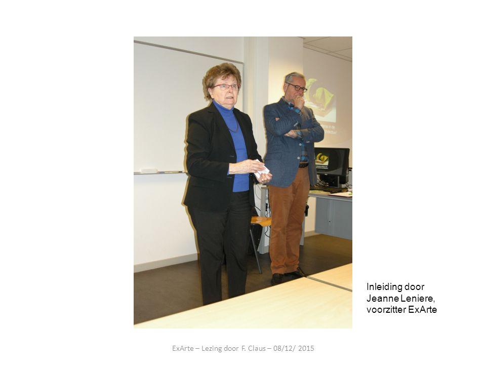 ExArte – Lezing door F. Claus – 08/12/ 2015 Inleiding door Jeanne Leniere, voorzitter ExArte