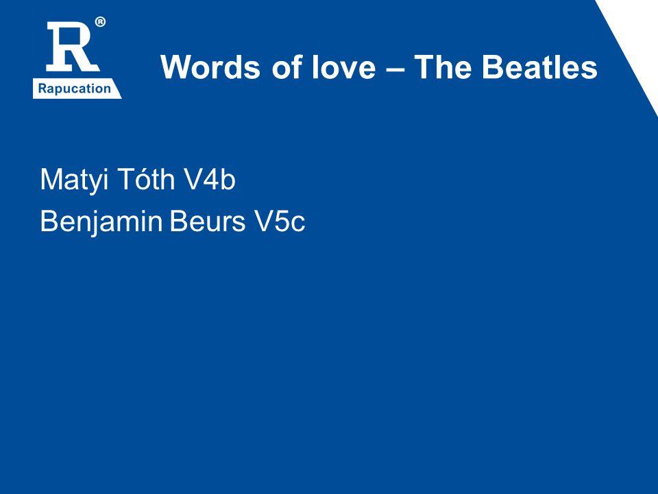 Words of love – The Beatles Matyi Tóth V4b Benjamin Beurs V5c