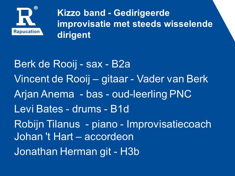 Kizzo band - Gedirigeerde improvisatie met steeds wisselende dirigent Berk de Rooij - sax - B2a Vincent de Rooij – gitaar - Vader van Berk Arjan Anema