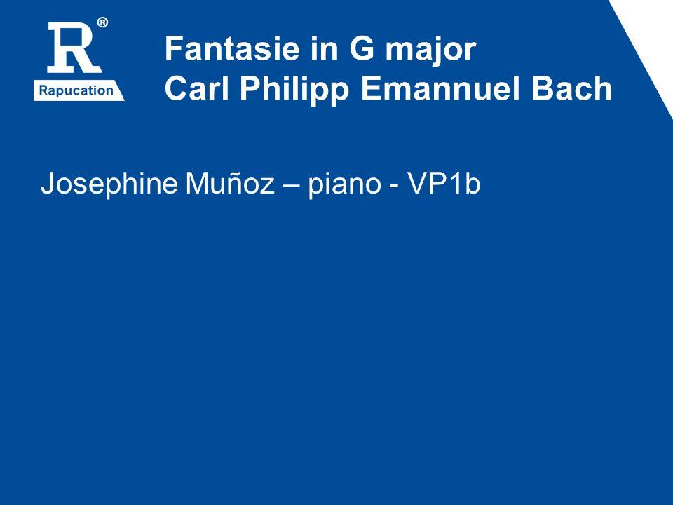 Fantasie in G major Carl Philipp Emannuel Bach Josephine Muñoz – piano - VP1b