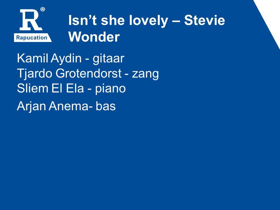 Isn't she lovely – Stevie Wonder Kamil Aydin - gitaar Tjardo Grotendorst - zang Sliem El Ela - piano Arjan Anema- bas