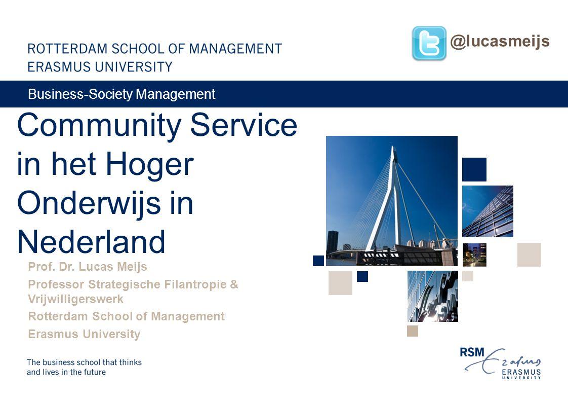 Community Service in het Hoger Onderwijs in Nederland Prof. Dr. Lucas Meijs Professor Strategische Filantropie & Vrijwilligerswerk Rotterdam School of