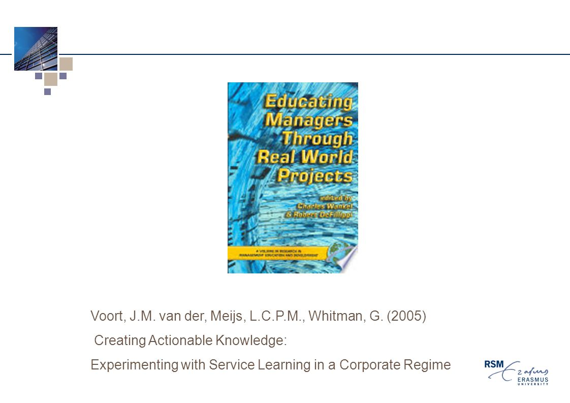 Voort, J.M. van der, Meijs, L.C.P.M., Whitman, G. (2005) Creating Actionable Knowledge: Experimenting with Service Learning in a Corporate Regime