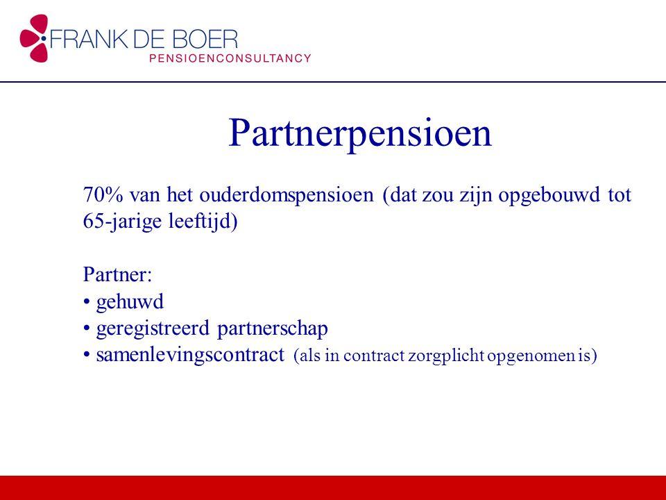 Partnerpensioen 70% van het ouderdomspensioen (dat zou zijn opgebouwd tot 65-jarige leeftijd) Partner: gehuwd geregistreerd partnerschap samenlevingsc