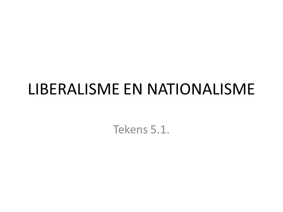 LIBERALISME EN NATIONALISME Tekens 5.1.