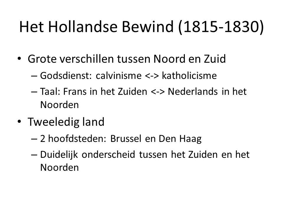 Het Hollandse Bewind (1815-1830) Grote verschillen tussen Noord en Zuid – Godsdienst: calvinisme katholicisme – Taal: Frans in het Zuiden Nederlands i