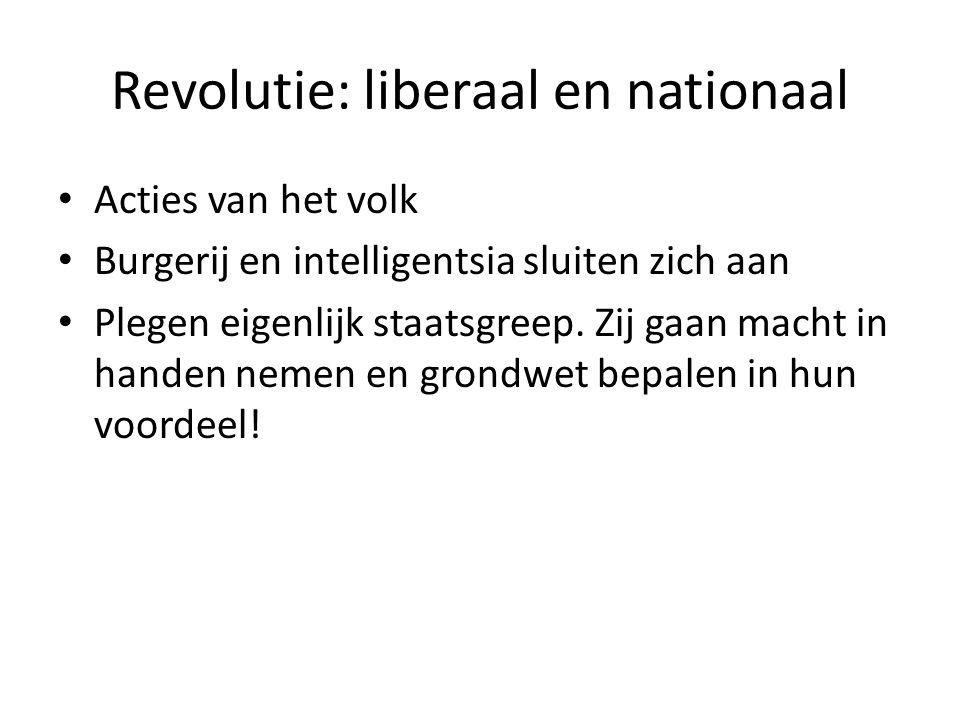 Revolutie: liberaal en nationaal Acties van het volk Burgerij en intelligentsia sluiten zich aan Plegen eigenlijk staatsgreep. Zij gaan macht in hande
