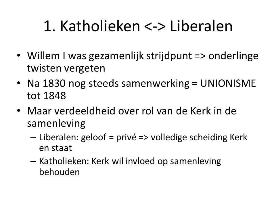 1. Katholieken Liberalen Willem I was gezamenlijk strijdpunt => onderlinge twisten vergeten Na 1830 nog steeds samenwerking = UNIONISME tot 1848 Maar