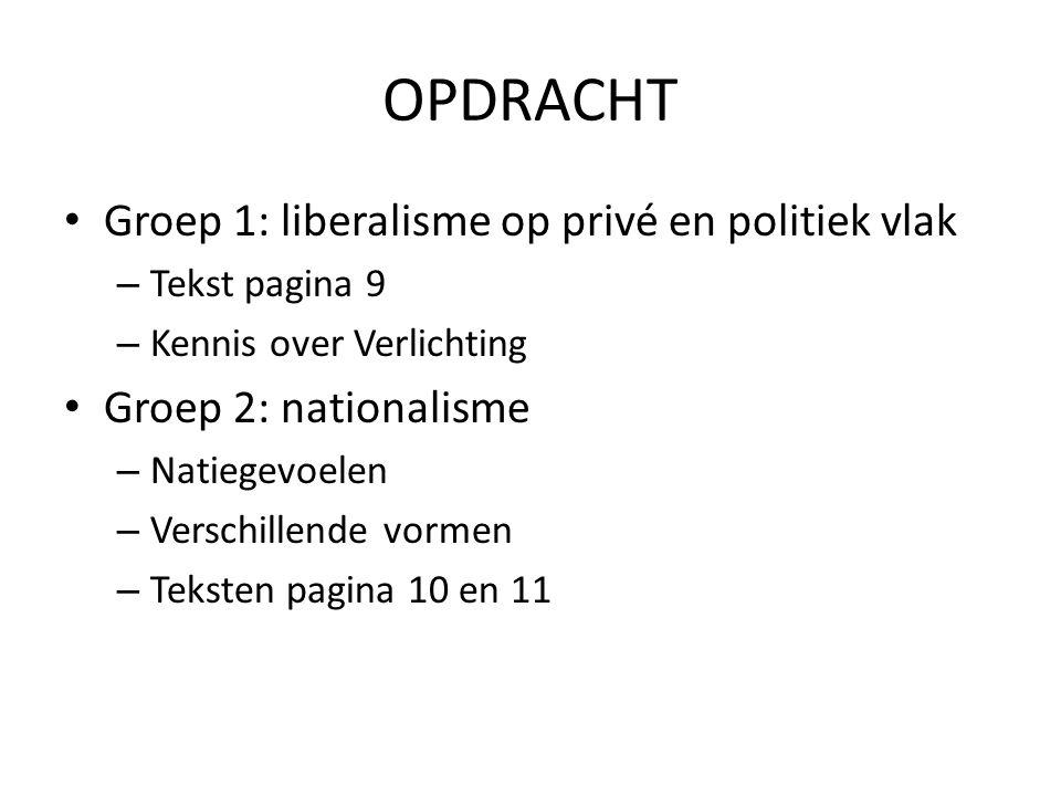 OPDRACHT Groep 1: liberalisme op privé en politiek vlak – Tekst pagina 9 – Kennis over Verlichting Groep 2: nationalisme – Natiegevoelen – Verschillen