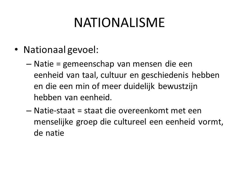 NATIONALISME Nationaal gevoel: – Natie = gemeenschap van mensen die een eenheid van taal, cultuur en geschiedenis hebben en die een min of meer duidel