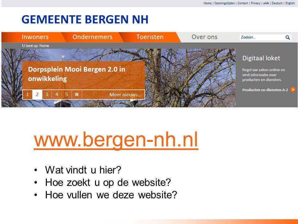 www.bergen-nh.nl Wat vindt u hier? Hoe zoekt u op de website? Hoe vullen we deze website?