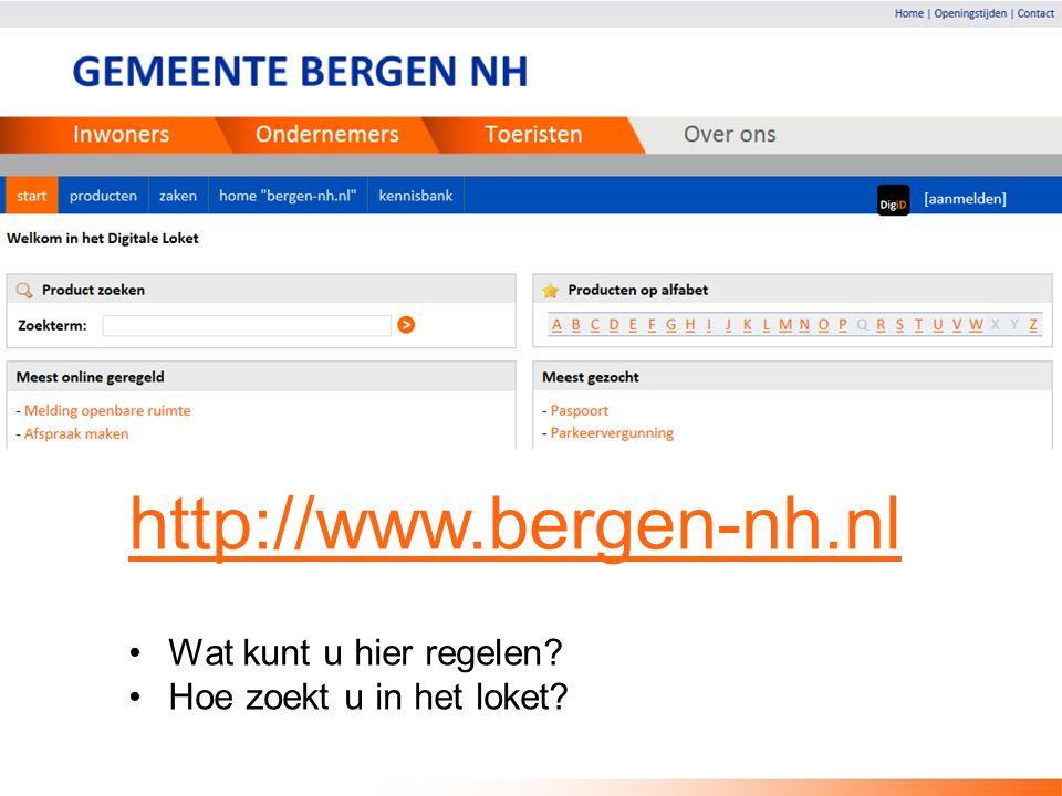 http://www.bergen-nh.nl Wat kunt u hier regelen Hoe zoekt u in het loket