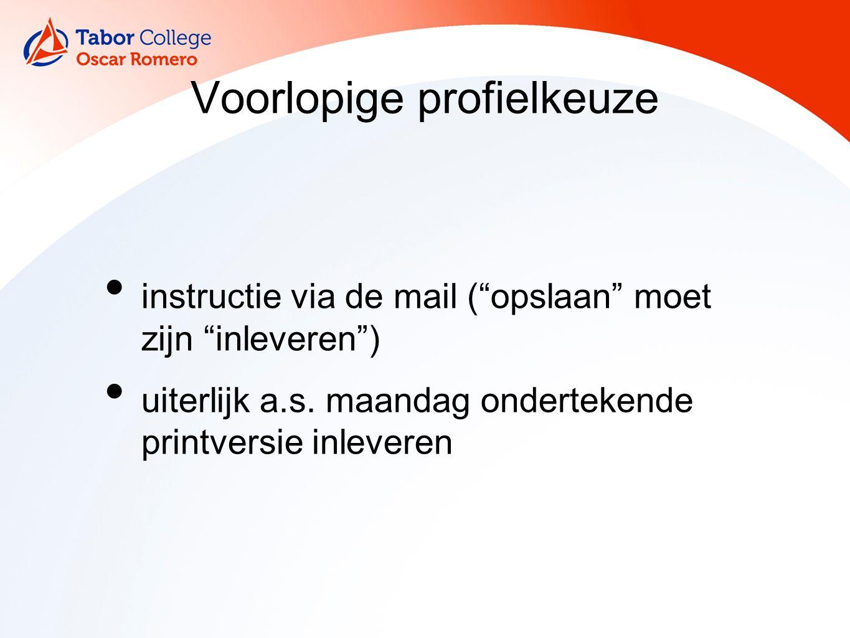 Voorlopige profielkeuze instructie via de mail ( opslaan moet zijn inleveren ) uiterlijk a.s.