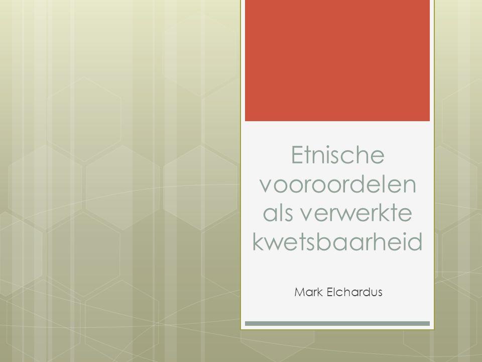 Etnische vooroordelen als verwerkte kwetsbaarheid Mark Elchardus
