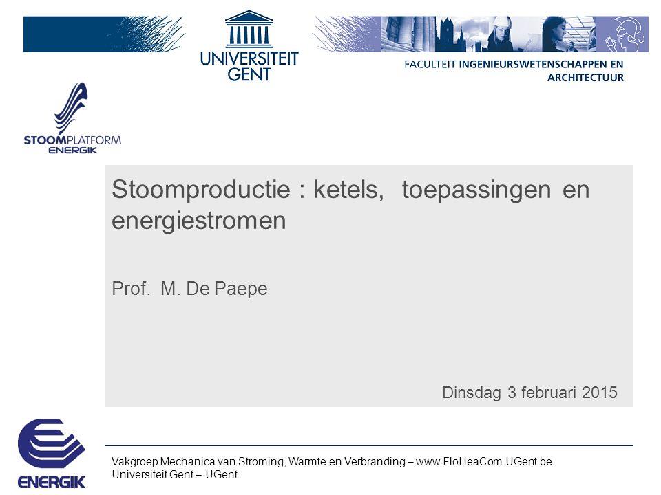 Vakgroep Mechanica van Stroming, Warmte en Verbranding – www.FloHeaCom.UGent.be Universiteit Gent – UGent Stoomproductie : ketels, toepassingen en energiestromen Prof.