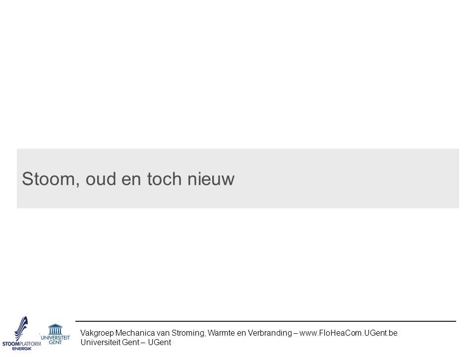 Stoom, oud en toch nieuw Vakgroep Mechanica van Stroming, Warmte en Verbranding – www.FloHeaCom.UGent.be Universiteit Gent – UGent