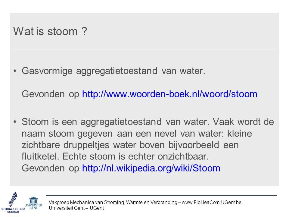 Verdamping van water in een ketel Vakgroep Mechanica van Stroming, Warmte en Verbranding – www.FloHeaCom.UGent.be Universiteit Gent – UGent