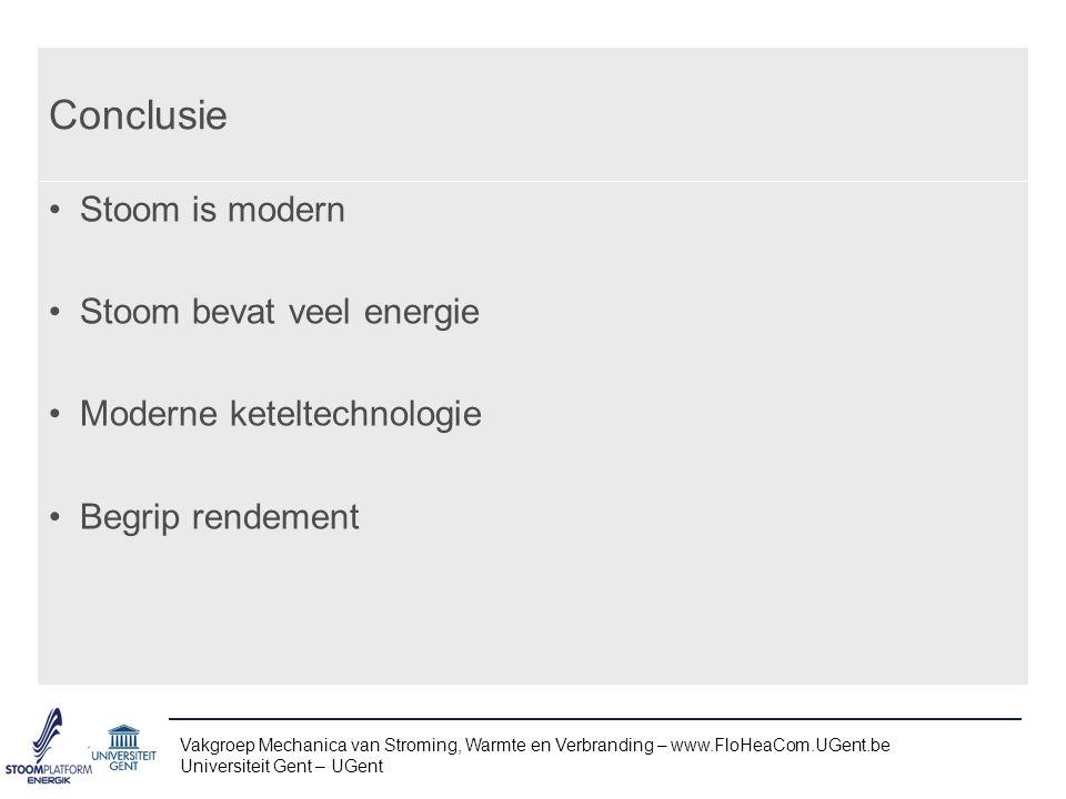 Conclusie Stoom is modern Stoom bevat veel energie Moderne keteltechnologie Begrip rendement Vakgroep Mechanica van Stroming, Warmte en Verbranding – www.FloHeaCom.UGent.be Universiteit Gent – UGent